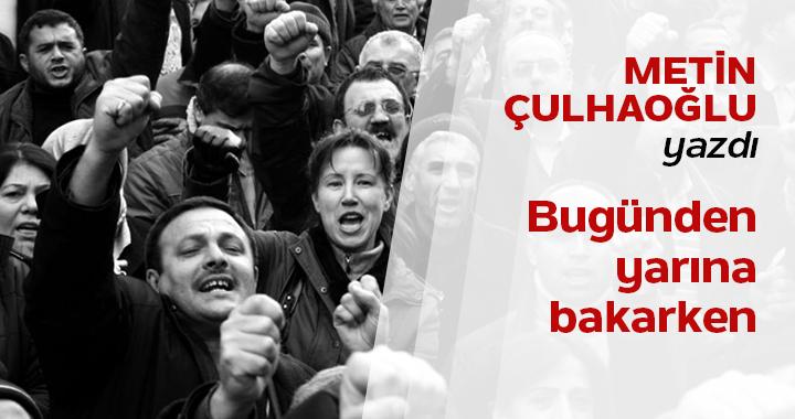Metin Çulhaoğlu yazı: Bugünden yarına bakarken