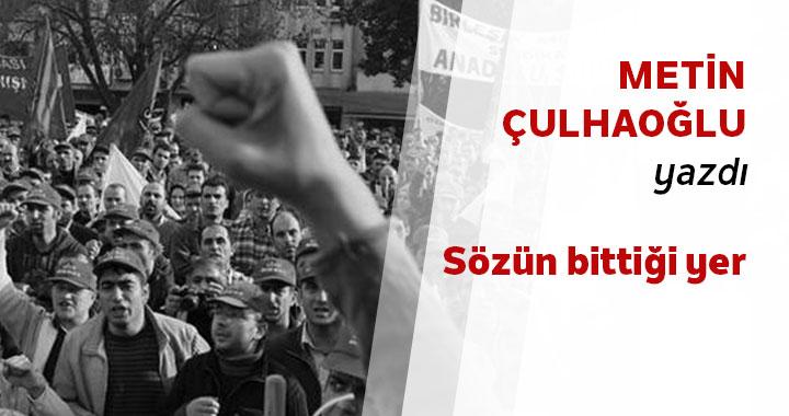 Metin Çulhaoğlu yazdı: Sözün bittiği yer