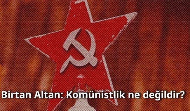 Komünistlik ne değildir?
